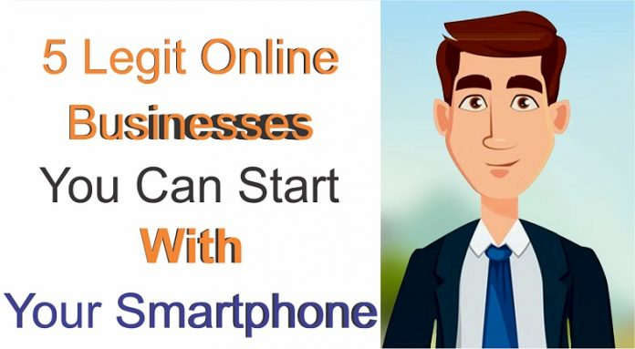Legit businesses you start with your smartphone